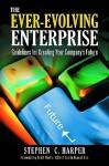 The Ever-Evolving Enterprise: Guidelines for Creating Your Company's Future - Stephen C. Harper, Brett Martin