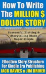 How To Write The Million Dollar Story: Successful Plotting & Storytelling Made Super Simple (Super Simple Guides) - Jack Davies, Jim Driver