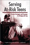 Serving At-Risk Teens: Proven Strategies and Programs for Bridging the Gap - Angela Craig