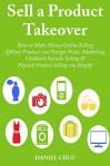 Sell a Product Takeover: How to Make Money Online Selling Affiliate Products via Foreign Niches Marketing, Clickbank Youtube Selling & Physical Product Selling via Shopify (3 Book Bundle) - Daniel Cruz