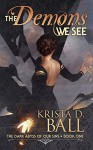 The Demons We See (The Dark Abyss of Our Sins Book 1) - Krista D. Ball
