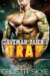 Caveman Alien's Trap: A SciFi Alien Fated Mates Romance  - Calista Skye