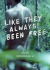 Like They Always Been Free - Georgina Li