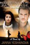 Love Is Never Past Tense... - Janna Yeshanova