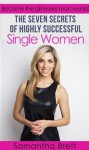 The Seven Secrets of Highly Successful Single Women - Samantha Brett
