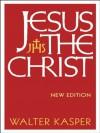 Jesus the Christ: New Edition - Walter Kasper