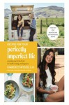 Recipes for Your Perfectly Imperfect Life - Kimberly Snyder