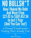 No Bullsh*t: How I Nuked My Debt And Went From $27.43 to $507,457.34 In Just 1 Year (And You Can Too!) - Mike Sterling