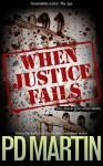 When Justice Fails - P.D. Martin