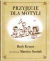 Przyjęcie dla motyli - Maurice Sendak, Ruth Krauss, Maciej Byliniak