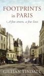 Footprints in Paris: A Few Streets, A Few Lives - Gillian Tindall
