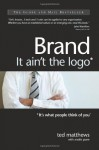 Brand: It ain't the logo* (*It's what people think of you) - Ted Matthews, Andris Pone