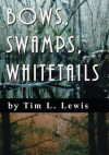 Bows, Swamps, Whitetails - Tim Lewis