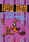 Bad Dog #3: Bad Dog And The Curse Of The President's Knee: Bad Dog And The Curse Of The President's Knee - Martin Chatterton