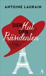 Der Hut des Präsidenten - Antoine Laurain, Claudia Kalscheuer