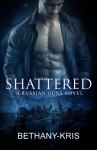 Shattered: A Russian Guns Novel (The Russian Guns) (Volume 5) - Bethany-Kris