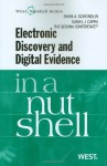 Electronic Discovery and Digital Evidence in a Nutshell - Shira A. Scheindlin, Daniel J. Capra, The Sedona Conference