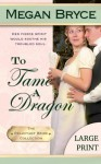 To Tame A Dragon - Large Print (The Reluctant Bride Collection) (Volume 2) - Megan Bryce