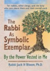 The Rabbi As Symbolic Exemplar: By the Power Vested in Me - Jack H. Bloom