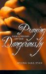 Praying Dangerously: Radical Reliance on God - Regina Sara Ryan