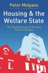 Housing and the Welfare State: The Development of Housing Policy in Britain - Peter Malpass