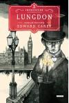 Lungdon: Book Three (The Iremonger Trilogy) - Edward Carey