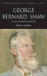 George Bernard Shaw: An Unauthorised Biography Based On Firsthand Information - Frank Harris