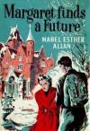 Margaret Finds a Future - Mabel Esther Allan