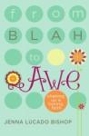 From Blah to Awe: Shaking Up a Boring Faith - Jenna Lucado Bishop