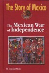 The Mexican War of Independence - R. Stein