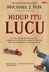 Hidup Itu Lucu - Michael J. Fox, Rahmani Astuti, Budhyastuti Rizki