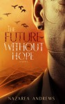 The Future Without Hope - Nazarea Andrews