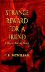 Strange Reward for a Friend: A Horse Racing Story - Patricia Hart McMillan