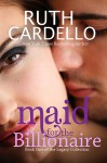 Maid for the Billionaire - Ruth Cardello
