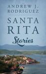 Santa Rita Stories by Rodriguez, Andrew J. (2014) Paperback - Andrew J. Rodriguez