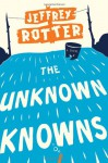 The Unknown Knowns: A Novel - Jeffrey Rotter