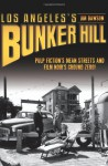 Los Angeles's Bunker Hill: Pulp Fiction's Mean Streets and Film Noir's Ground Zero! - Jim Dawson
