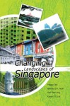 Changing Landscapes Of Singapore - Peggy Teo, Ooi Giok Ling