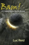 Bam! 172 Hellaciously Quick Stories - Luc Reid