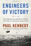 Engineers of Victory: The Problem Solvers Who Turned The Tide in the Second World War - Paul Kennedy