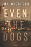Even the Dogs - Jon McGregor