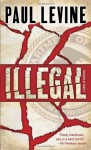 Illegal: A Novel of Suspese - Paul Levine