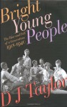 Bright Young People: The Lost Generation of London's Jazz Age - D. Taylor