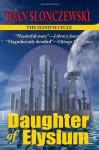 Daughter Of Elysium An Elysium Cycle Novel - Joan Slonczewski