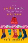 The Yada Yada Prayer Group Gets Tough - Neta Jackson
