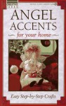Angel Accents for Your Home: Easy Step-By-Step Crafts - Consumer Guide