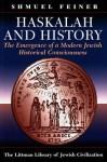 Haskalah and History: The Emergence of a Modern Jewish Historical Consciousness - Shmuel Feiner, Chaya Naor, Sondra Silverston