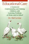 Educational Care: A System for Understanding and Helping Children With Learning Problems at Home and in School - Melvin D. Levine