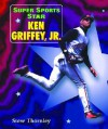 Super Sports Star Ken Griffey, Jr. - Stew Thornley