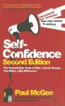 Self-Confidence: The Remarkable Truth of Why a Small Change Can Make a Big Difference - Paul McGee